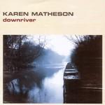 Karen Matheson, Downriver