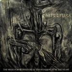 Sepultura, The Mediator Between Head And Hands Must Be The Heart mp3