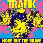 Trafik, None But The Brave