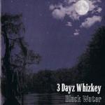 3 Dayz Whizkey, Black Water