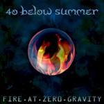 40 Below Summer, Fire At Zero Gravity