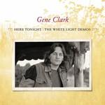 Gene Clark, Here Tonight: The White Light Demos