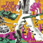 The Wonder Stuff, Never Loved Elvis