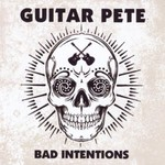 Guitar Pete, Bad Intentions