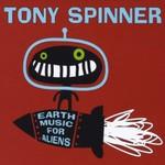 Tony Spinner, Earth Music For Aliens