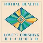 Mutual Benefit, Love's Crushing Diamond