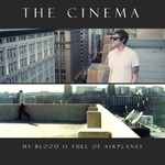 The Cinema, My Blood Is Full Of Airplanes