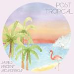 James Vincent McMorrow, Post Tropical