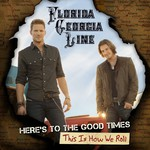 Florida Georgia Line, Here's to the Good Times... This Is How We Roll