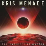 Kris Menace, The Entirety of Matter