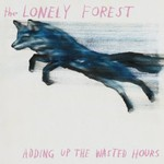 The Lonely Forest, Adding Up The Wasted Hours