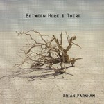 Brian Parnham, Between Here & There