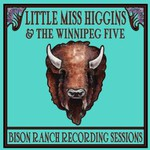 Little Miss Higgins & The Winnipeg Five, Bison Ranch Recording Sessions