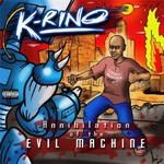 K-Rino, Annihilation Of The Evil Machine