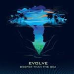 Evolve, Deeper Than the Sea