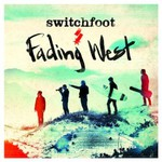 Switchfoot, Fading West