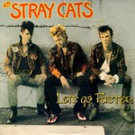 Stray Cats, Let's Go Faster