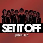 Set It Off, Horrible Kids