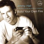 Jimmy Hall, Build Your Own Fire