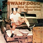 Swamp Dogg, Total Destruction to Your Mind