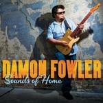 Damon Fowler, Sounds Of Home