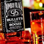 Bombay Black, Bullets And Booze