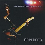 Ron Beer, The Blues Don't Say It All