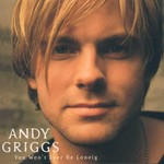 Andy Griggs, You Won't Ever Be Lonely