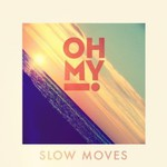 Oh My!, Slow Moves