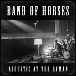 Band of Horses, Acoustic At The Ryman