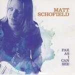Matt Schofield, Far As I Can See