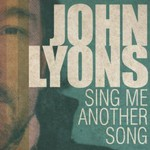 John Lyons, Sing Me Another Song