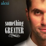 Alexi, Something Greater