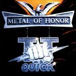 TT Quick, Metal of Honor