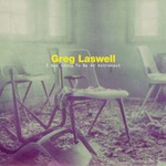 Greg Laswell, I Was Going to Be an Astronaut