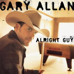 Gary Allan, Alright Guy