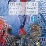 Anthony Phillips, Private Parts & Pieces XI: City Of Dreams