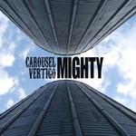 Carousel Vertigo, Mighty