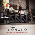 NONONO, We Are Only What We Feel
