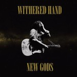 Withered Hand, New Gods