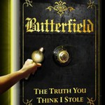Butterfield, The Truth You Think I Stole
