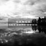 Ganga, Sky Come Down