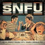 SNFU, Never Trouble Trouble Until Trouble Troubles You