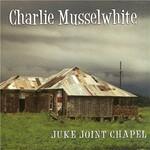 Charlie Musselwhite, Juke Joint Chapel