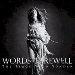 Words Of Farewell, The Black Wild Yonder