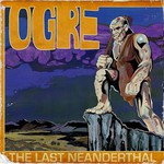 Ogre, The Last Neanderthal