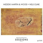 Medeski, Martin & Wood + Nels Cline, Woodstock Sessions, Vol. 2