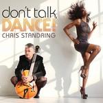 Chris Standring, Don't Talk, Dance!