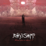 Royksopp, What Else Is There?