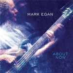 Mark Egan, About Now